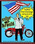 Color Me Arnold The Unofficial Arnold Schwarzenegger Coloring & Activity Book