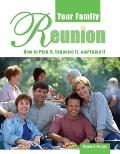 Your Family Reunion How to Plan It Organize It & Enjoy It