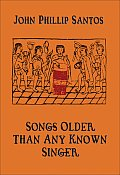 Songs Older Than Any Known Singer Selected & New Poems 1974 2006