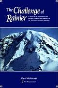 Challenge of Rainier A Record of the Explorations & Ascents Triumphs & Tragedies on the Northwests Greatest Mounta