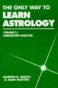 The Only Way To Learn Astrology, Volume 3: Horoscope Analysis