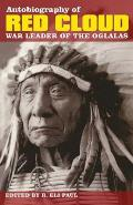 Autobiography of Red Cloud: War Leader of the Oglalas