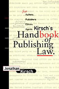 Kirsch's Handbook of Publishing Law: For Authors, Publishers, Editors, and Agents
