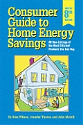 Consumer Guide to Home Energy Savings: All New Listings of the Most Energy Efficient Products You Can Buy (Consumer Guide to Home Energy Savings)