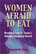 Women Afraid to Eat: Breaking Free in Today's Weight-Obsessed World Cover