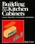 Building Your Own Kitchen Cabinets: Layout, Materials, Construction, Installation