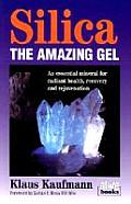 Silica, the Amazing Gel: An Essential Mineral for Radiant Health, Recovery & Rejuvenation