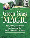 Green Grass Magic Tips Tricks & Tonics for Growing the Toe Ticklinest Turf in Town