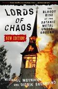 Lords of Chaos The Bloody Rise of the Satanic Metal Underground New Edition