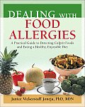 Dealing with Food Allergies A Practical Guide to Detecting Culprit Foods & Eating a Healthy Enjoyable Diet
