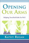 Opening Our Arms: Helping Troubled Kids Do Well
