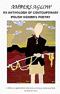 Ambers Aglow: An Anthology of Contemporary Polish Women's Poetry