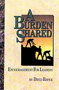 A Burden Shared: Encouragement for Those Who Lead