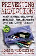 Preventing Addiction: What Parents Must Know to Immunize Their Kids Against Drug and Alcohol Addiction Cover