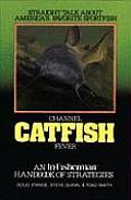 Channel Catfish Fever An In Fisherman Handbook of Strategies