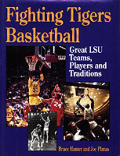 Fighting Tigers Basketball: Great LSU Teams, Players & Traditions