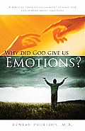 Why Did God Give Us Emotions?: A Biblical Perspective on What Science Has Discovered about Emotions