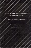 Death and Euthanasia in Jewish Law: Essays and Responsa