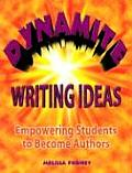 Dynamite Writing Ideas Empowering Students to Become Authors