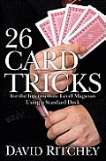 26 Card Tricks: For the Intermediate Level Magician Using a Standard Deck