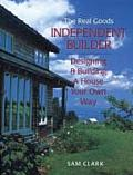 The Real Goods Independent Builder: Designing and Building a House Your Own Way (Real Goods Independent Living Book)