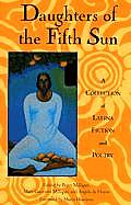 Daughters Of The Fifth Sun A Collection