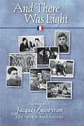 & There Was Light The Autobiography of Jacques Lusseyran Blind Hero of the French Resistance