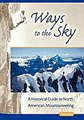 Ways to the Sky A Historical Guide to North American Mountaineering