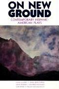 On New Ground Contemporary Hispanic American Plays