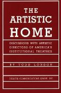 The Artistic Home: Discussions with Artistic Directors of America's Institutional Theatres Cover