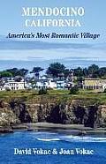 Mendocino, California: Travel Guide to America's Most Romantic Village
