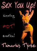 SEX YOU UP! The Hottest & Sexiest Fantasies Ever!- Sexy Sizzling Hot Erotica - Anthology of Erotic Fiction