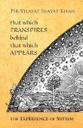 That Which Transpires Behind That Which Appears The Experience of Sufism