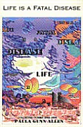 Life Is a Fatal Disease Selected Poems 1964 1994