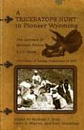 A Triceratops Hunt In Pioneer Wyoming: The Journals Of Barnum Brown & J.P. Sams: The University Of Kansas... by Barnum Brown