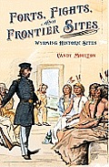 Forts, Fights, and Frontier Sites: Wyoming Historic Locations
