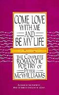 Come Love with Me & Be My Life The Collected Romantic Poetry of Peter McWilliams