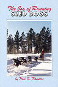 The joy of running sled dogs :a step-by-step guide