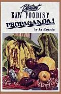 Blatant Raw Foodist Propaganda Or Sell Your Stove to the Junkman & Feel Great or Consider Your True Nature