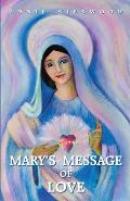 Mary's Message of Love: As Sent by Mary, the Mother of Jesus, to Her Messenger