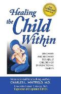 Healing the Child Within Discovery & Recovery for Adult Children of Dysfunctional Families