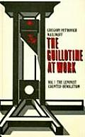 The Guillotine at Work Vol. 1: The Leninist Counter-Revolution