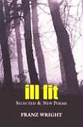 Ill Lit Selected & New Poems