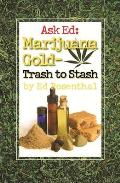 Ask Ed Marijuana Gold Trash To Stash
