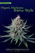 Organic Marijuana Soma Style The Pleasures of Cultivating Connoisseur Cannabis