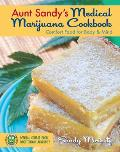 Aunt Sandy's Medical Marijuana Cookbook: Comfort Food for Body & Mind