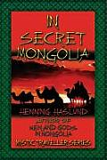 In Secret Mongolia: Sequel to Men & Gods in Mongolia