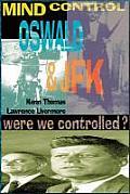 Mind Control Oswald & JFK Were We Controlled