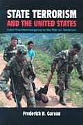 State Terrorism & the United States From Counterinsurgency & the War on Terrorism