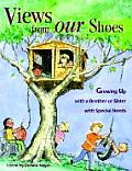 Views from Our Shoes Growing Up with a Brother or Sister with Special Needs